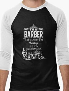 I'M A BARBER THAT MEANS I'M CREATIVE COOL PASSIONATE & A LITTLE BIT CRAZY Men's Baseball ¾ T-Shirt