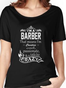 I'M A BARBER THAT MEANS I'M CREATIVE COOL PASSIONATE & A LITTLE BIT CRAZY Women's Relaxed Fit T-Shirt