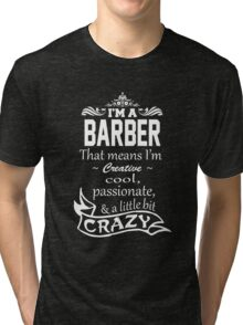 I'M A BARBER THAT MEANS I'M CREATIVE COOL PASSIONATE & A LITTLE BIT CRAZY Tri-blend T-Shirt