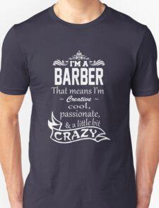 I'M A BARBER THAT MEANS I'M CREATIVE COOL PASSIONATE & A LITTLE BIT CRAZY Unisex T-Shirt