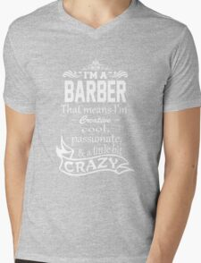 I'M A BARBER THAT MEANS I'M CREATIVE COOL PASSIONATE & A LITTLE BIT CRAZY Mens V-Neck T-Shirt