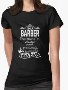 I'M A BARBER THAT MEANS I'M CREATIVE COOL PASSIONATE & A LITTLE BIT CRAZY Womens Fitted T-Shirt