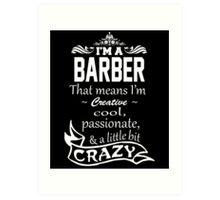 I'M A BARBER THAT MEANS I'M CREATIVE COOL PASSIONATE & A LITTLE BIT CRAZY Art Print