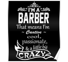 I'M A BARBER THAT MEANS I'M CREATIVE COOL PASSIONATE & A LITTLE BIT CRAZY Poster