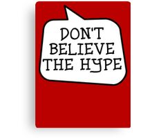 DON'T BELIEVE THE HYPE by Bubble-Tees.com Canvas Print