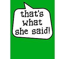 THAT'S WHAT SHE SAID! by Bubble-Tees.com Photographic Print