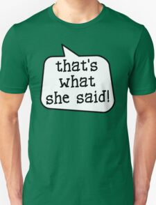 THAT'S WHAT SHE SAID! by Bubble-Tees.com T-Shirt