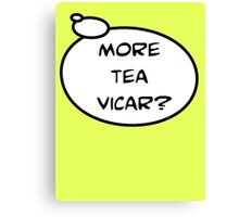 MORE TEA VICAR? by Bubble-Tees.com Canvas Print
