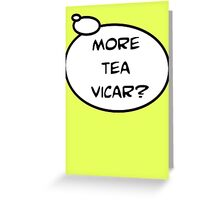 MORE TEA VICAR? by Bubble-Tees.com Greeting Card