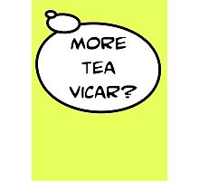 MORE TEA VICAR? by Bubble-Tees.com Photographic Print