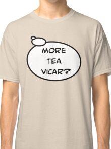 MORE TEA VICAR? by Bubble-Tees.com Classic T-Shirt