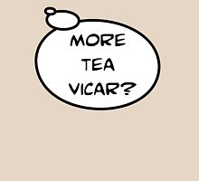 MORE TEA VICAR? by Bubble-Tees.com T-Shirt