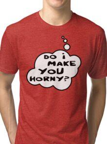 Do I Make You Horny by Bubble-Tees.com Tri-blend T-Shirt