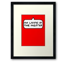I'm living in the Matrix by Bubble-Tees.com Framed Print