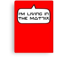 I'm living in the Matrix by Bubble-Tees.com Canvas Print