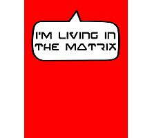 I'm living in the Matrix by Bubble-Tees.com Photographic Print