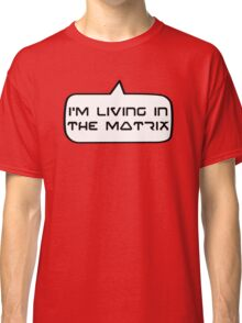 I'm living in the Matrix by Bubble-Tees.com Classic T-Shirt