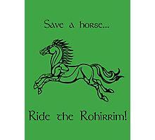 Save a horse... Ride the Rohirrim! - Black Photographic Print