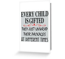 every child is gifted they just unwrap their packages at different times Greeting Card