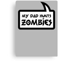 MY DAD HUNTS ZOMBIES by Bubble-Tees.com Canvas Print