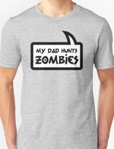 MY DAD HUNTS ZOMBIES by Bubble-Tees.com T-Shirt