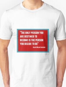 The only person you are destined to become is the person you decide to be T-Shirt