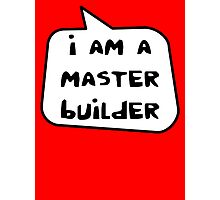 I AM A MASTER BUILDER by Bubble-Tees.com Photographic Print