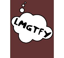 LMGTFY by Bubble-Tees.com Photographic Print