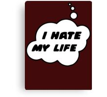 I HATE MY LIFE by Bubble-Tees.com Canvas Print