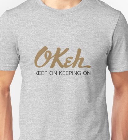Okeh - Keep on Keeping on Unisex T-Shirt