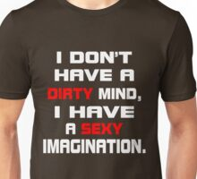 i don't have a dirty mind, i have a sexy imagination Unisex T-Shirt