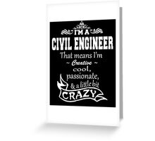 I'M A CIVIL ENGINEER THAT MEANS I'M CREATIVE COOL PASSIONATE & A LITTLE BIT CRAZY Greeting Card