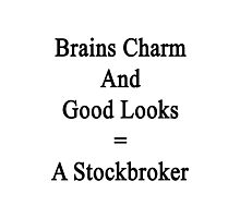 Brains Charm And Good Looks = A Stockbroker  Photographic Print