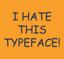 I hate this typeface! by yelly123
