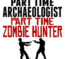 Archaeologist Part Time Zombie Hunter by GiftIdea