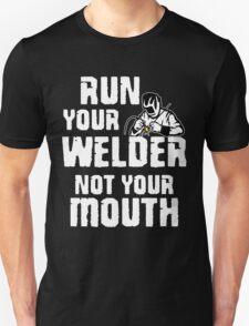 run your welder not your mouth Unisex T-Shirt