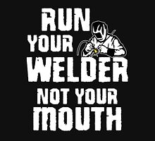 run your welder not your mouth Unisex T-Shirt