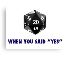"It Was a Natural 20 When You Said ""Yes"" (d20 Role Playing Games) Canvas Print"