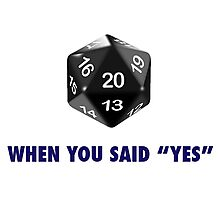 "It Was a Natural 20 When You Said ""Yes"" (d20 Role Playing Games) Photographic Print"