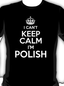 I can't keep calm I'm Polish T-Shirt