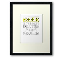 Beer is The Best Solution to Any Problem - Tshirts Framed Print