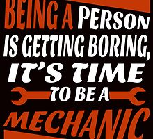 being a person is getting boring it's time to be a mechanic by teeshirtz