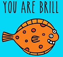 You are Brill by Flossy and Jim