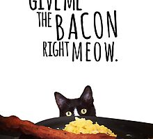 Give me the bacon right meow by kimberlyglover