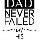 My Dad Never Failed by archys Design