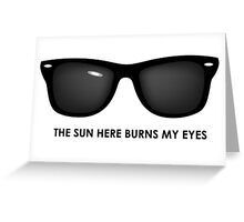 The Sun Here Buns My Eyes Greeting Card