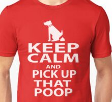 Keep Calm & Pick Up That Poop (white) Unisex T-Shirt