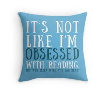 But who says I'm obsessed? Throw Pillow