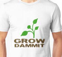 Grow Dammit Unisex T-Shirt