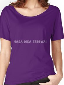Hasa Diga Eebowai The Book of Mormon Women's Relaxed Fit T-Shirt